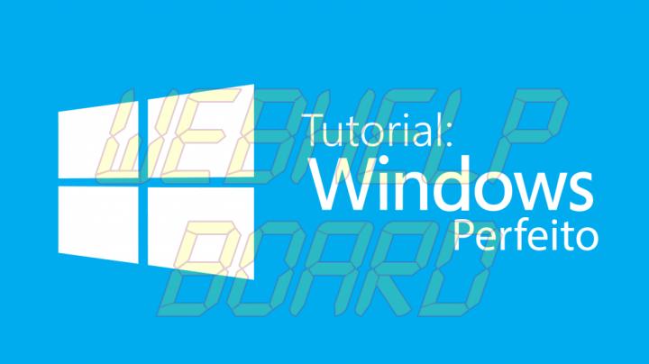 arte windows perfeito 01 720x404 - Tutorial Windows Perfeito: seu sistema limpo, rápido, atualizado e seguro [Parte 1]